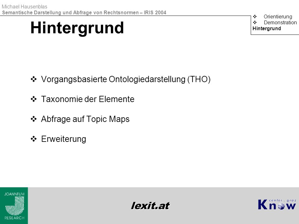lexit.at Michael Hausenblas Semantische Darstellung und Abfrage von Rechtsnormen – IRIS 2004 Hintergrund  Vorgangsbasierte Ontologiedarstellung (THO)