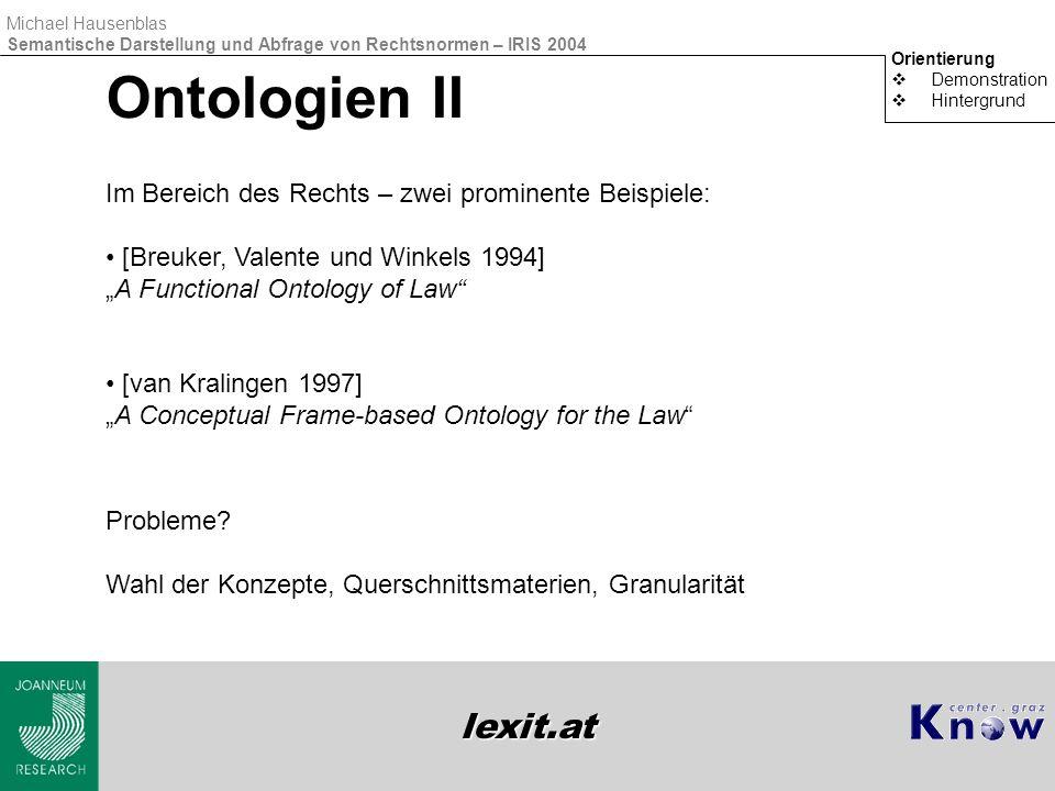lexit.at Michael Hausenblas Semantische Darstellung und Abfrage von Rechtsnormen – IRIS 2004 Ontologien II Orientierung  Demonstration  Hintergrund