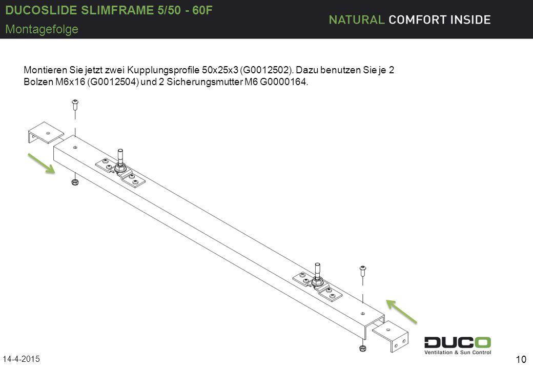 DUCOSLIDE SLIMFRAME 5/50 - 60F 14-4-2015 10 Montagefolge Montieren Sie jetzt zwei Kupplungsprofile 50x25x3 (G0012502). Dazu benutzen Sie je 2 Bolzen M