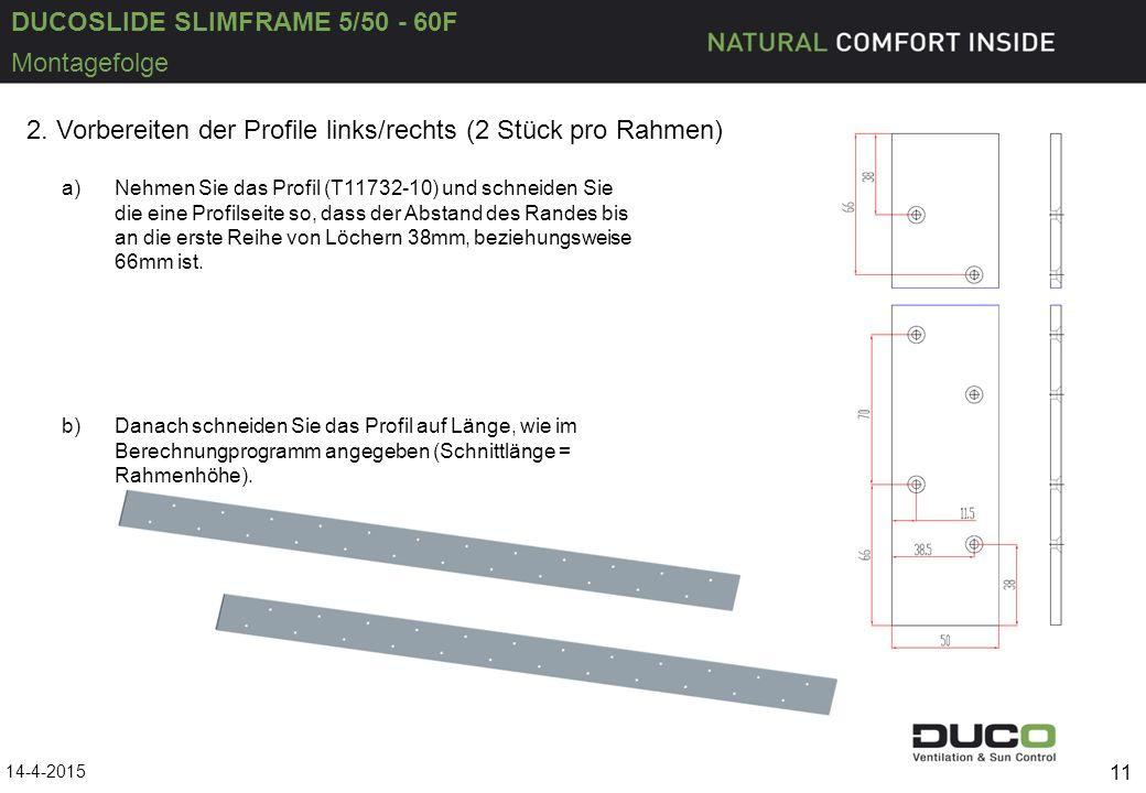 DUCOSLIDE SLIMFRAME 5/50 - 60F 14-4-2015 11 Montagefolge 2. Vorbereiten der Profile links/rechts (2 Stück pro Rahmen) a)Nehmen Sie das Profil (T11732-