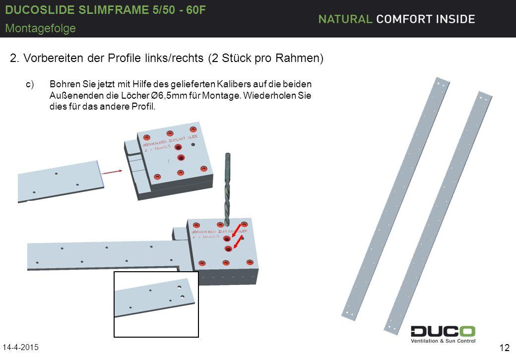 DUCOSLIDE SLIMFRAME 5/50 - 60F 14-4-2015 12 Montagefolge 2. Vorbereiten der Profile links/rechts (2 Stück pro Rahmen) c)Bohren Sie jetzt mit Hilfe des