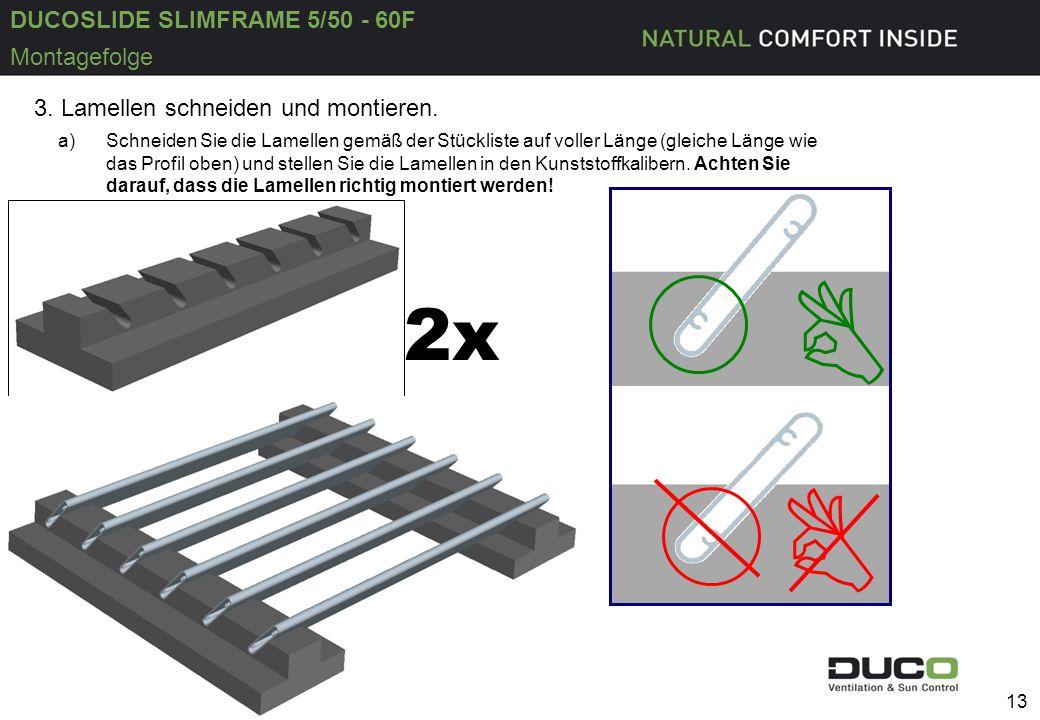 DUCOSLIDE SLIMFRAME 5/50 - 60F 14-4-2015 13 Montagefolge a)Schneiden Sie die Lamellen gemäß der Stückliste auf voller Länge (gleiche Länge wie das Profil oben) und stellen Sie die Lamellen in den Kunststoffkalibern.