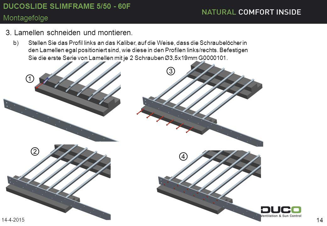 DUCOSLIDE SLIMFRAME 5/50 - 60F 14-4-2015 14 Montagefolge b)Stellen Sie das Profil links an das Kaliber, auf die Weise, dass die Schraubelöcher in den Lamellen egal positioniert sind, wie diese in den Profilen links/rechts.