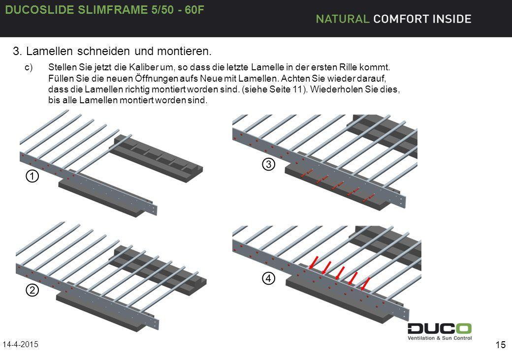 DUCOSLIDE SLIMFRAME 5/50 - 60F 15 3. Lamellen schneiden und montieren. c)Stellen Sie jetzt die Kaliber um, so dass die letzte Lamelle in der ersten Ri