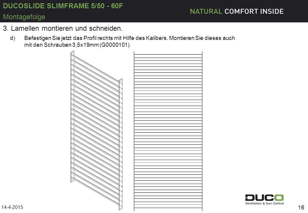 DUCOSLIDE SLIMFRAME 5/50 - 60F 14-4-2015 16 Montagefolge 3. Lamellen montieren und schneiden. d)Befestigen Sie jetzt das Profil rechts mit Hilfe des K