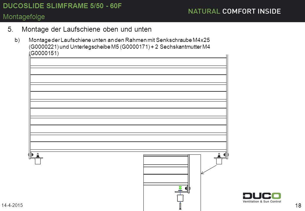 DUCOSLIDE SLIMFRAME 5/50 - 60F 14-4-2015 18 Montagefolge 5.Montage der Laufschiene oben und unten b)Montage der Laufschiene unten an den Rahmen mit Senkschraube M4x25 (G0000221) und Unterlegscheibe M5 (G0000171) + 2 Sechskantmutter M4 (G0000151)