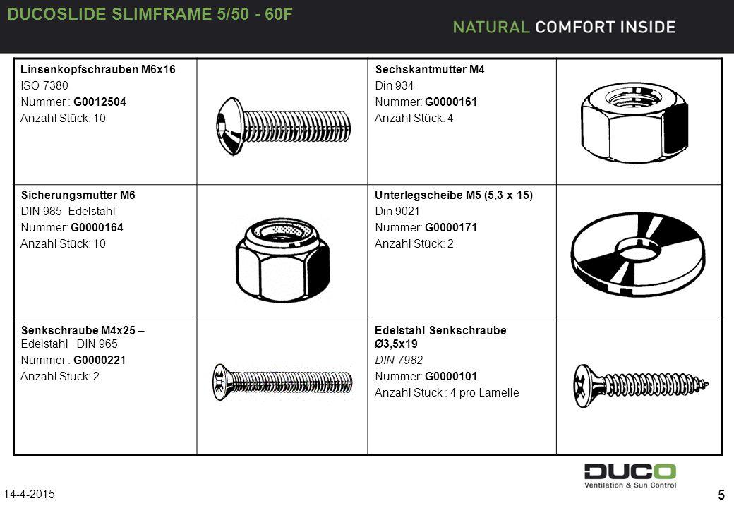 DUCOSLIDE SLIMFRAME 5/50 - 60F 5 Linsenkopfschrauben M6x16 ISO 7380 Nummer : G0012504 Anzahl Stück: 10 Sechskantmutter M4 Din 934 Nummer: G0000161 Anz