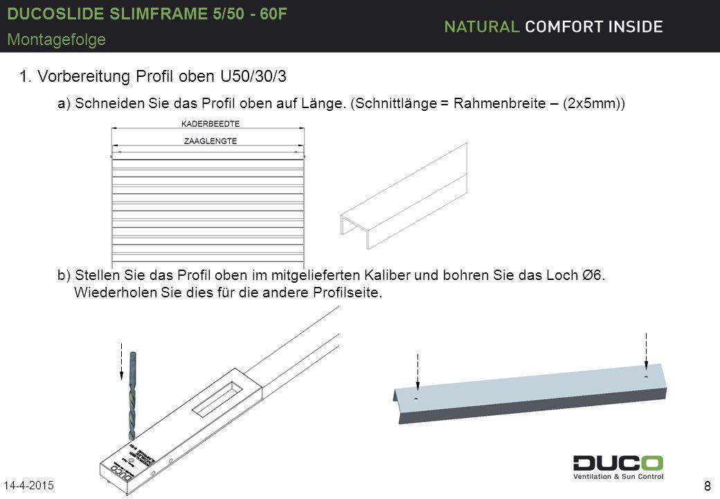 DUCOSLIDE SLIMFRAME 5/50 - 60F 14-4-2015 8 Montagefolge 1. Vorbereitung Profil oben U50/30/3 a) Schneiden Sie das Profil oben auf Länge. (Schnittlänge