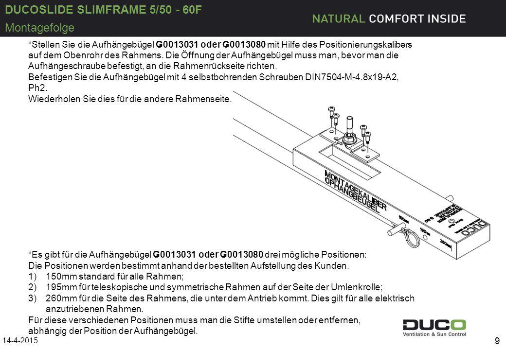 DUCOSLIDE SLIMFRAME 5/50 - 60F 14-4-2015 9 Montagefolge *Es gibt für die Aufhängebügel G0013031 oder G0013080 drei mögliche Positionen: Die Positionen