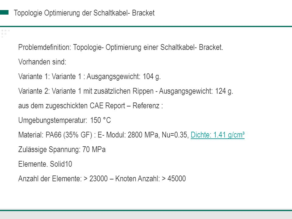 Topologie Optimierung der Schaltkabel- Bracket Variante 3 Lastfall 2 Vergleichsspannung von Mises- Maximale Spannung: 74.2 MPa Eine kritische Stelle (4 MPa mehr)