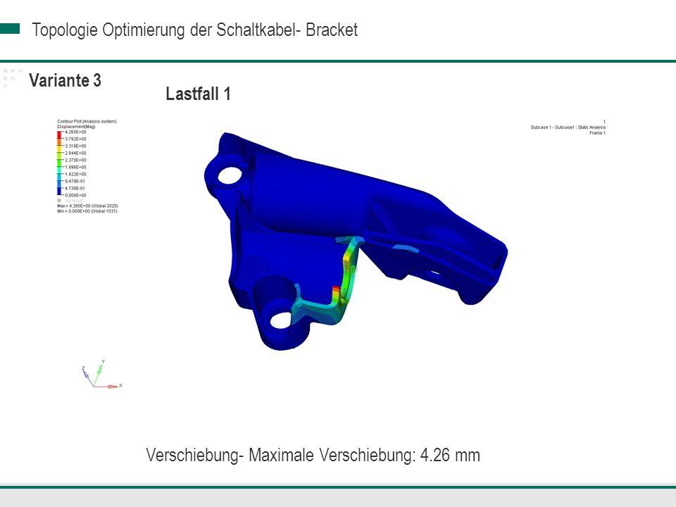 Topologie Optimierung der Schaltkabel- Bracket Variante 3 Lastfall 1 Verschiebung- Maximale Verschiebung: 4.26 mm