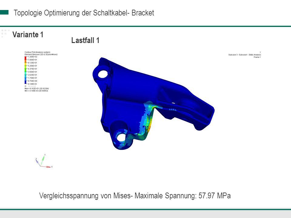Topologie Optimierung der Schaltkabel- Bracket Variante 1 Lastfall 1 Vergleichsspannung von Mises- Maximale Spannung: 57.97 MPa
