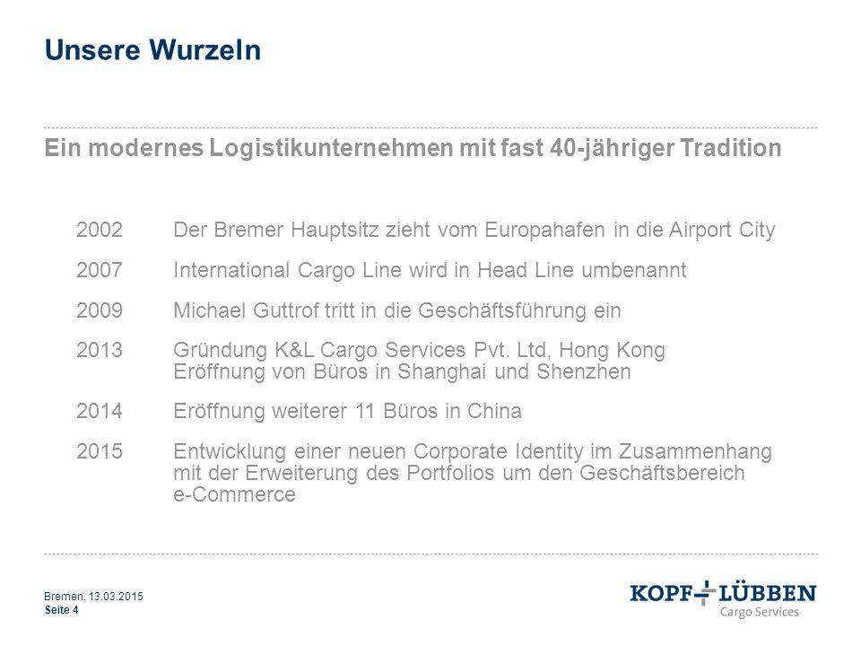 Unsere Wurzeln Ein modernes Logistikunternehmen mit fast 40-jähriger Tradition 2002Der Bremer Hauptsitz zieht vom Europahafen in die Airport City 2007