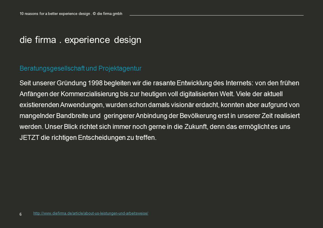 die firma. experience design Beratungsgesellschaft und Projektagentur Seit unserer Gründung 1998 begleiten wir die rasante Entwicklung des Internets: