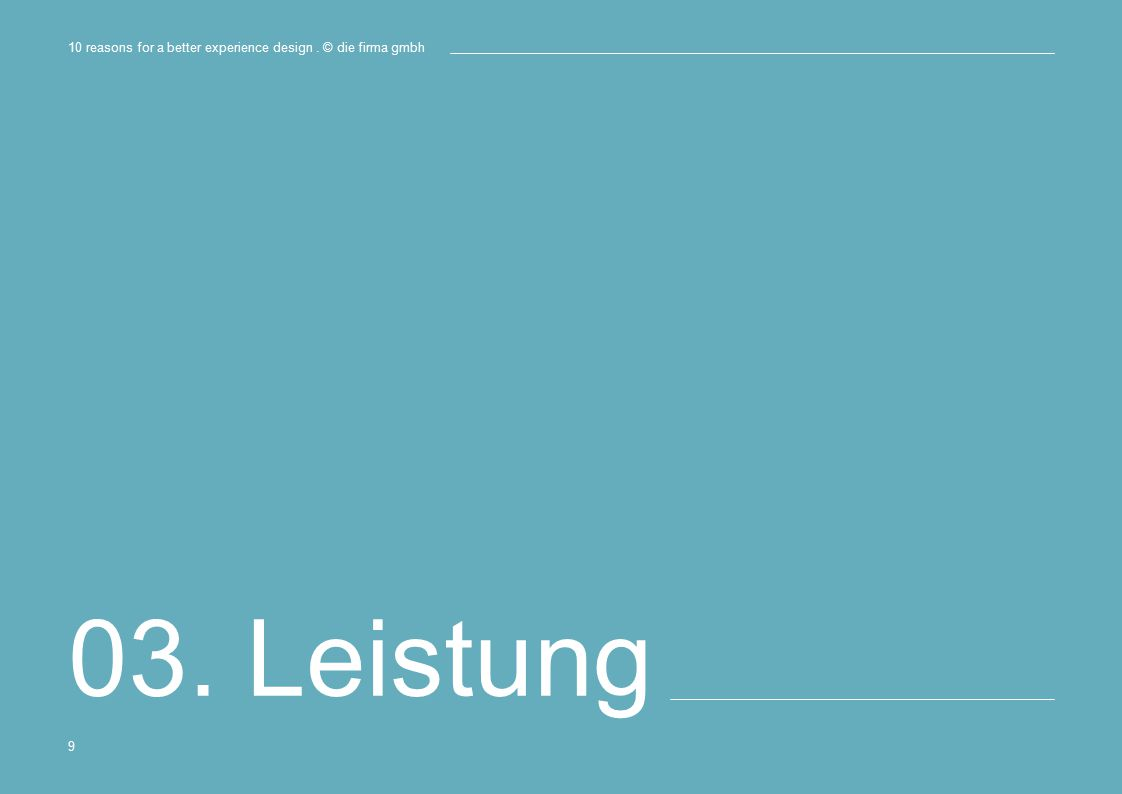 03. Leistung 10 reasons for a better experience design. © die firma gmbh 9
