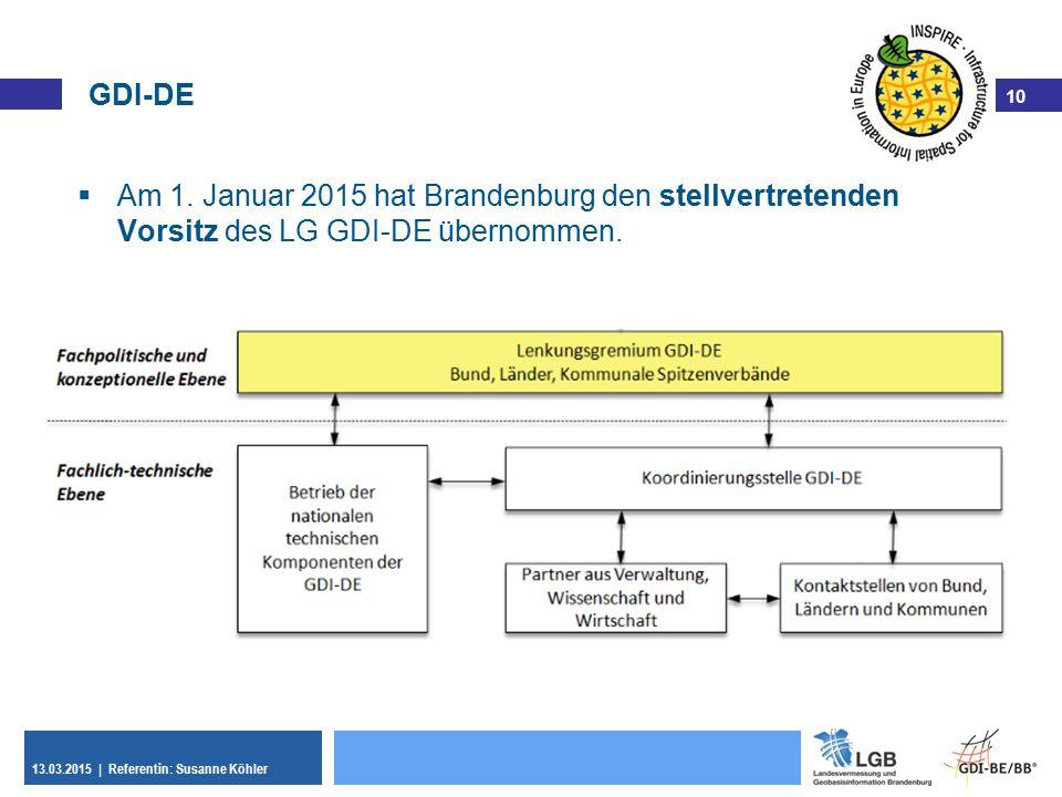 10 13.03.2015 | Referentin: Susanne Köhler 10 GDI-DE  Am 1. Januar 2015 hat Brandenburg den stellvertretenden Vorsitz des LG GDI-DE übernommen.