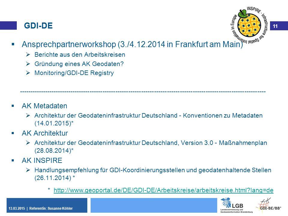 11 13.03.2015 | Referentin: Susanne Köhler 11 GDI-DE  Ansprechpartnerworkshop (3./4.12.2014 in Frankfurt am Main)  Berichte aus den Arbeitskreisen 