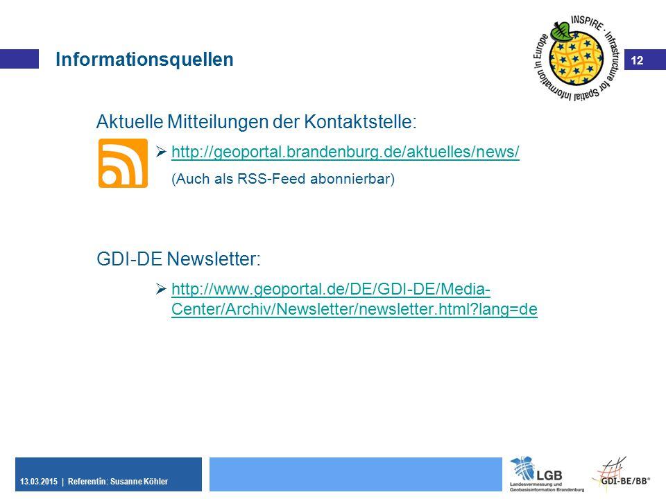 12 13.03.2015 | Referentin: Susanne Köhler 12 Aktuelle Mitteilungen der Kontaktstelle:  http://geoportal.brandenburg.de/aktuelles/news/ http://geopor
