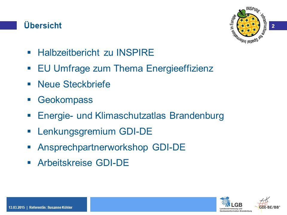2 13.03.2015 | Referentin: Susanne Köhler 2  Halbzeitbericht zu INSPIRE  EU Umfrage zum Thema Energieeffizienz  Neue Steckbriefe  Geokompass  Ene