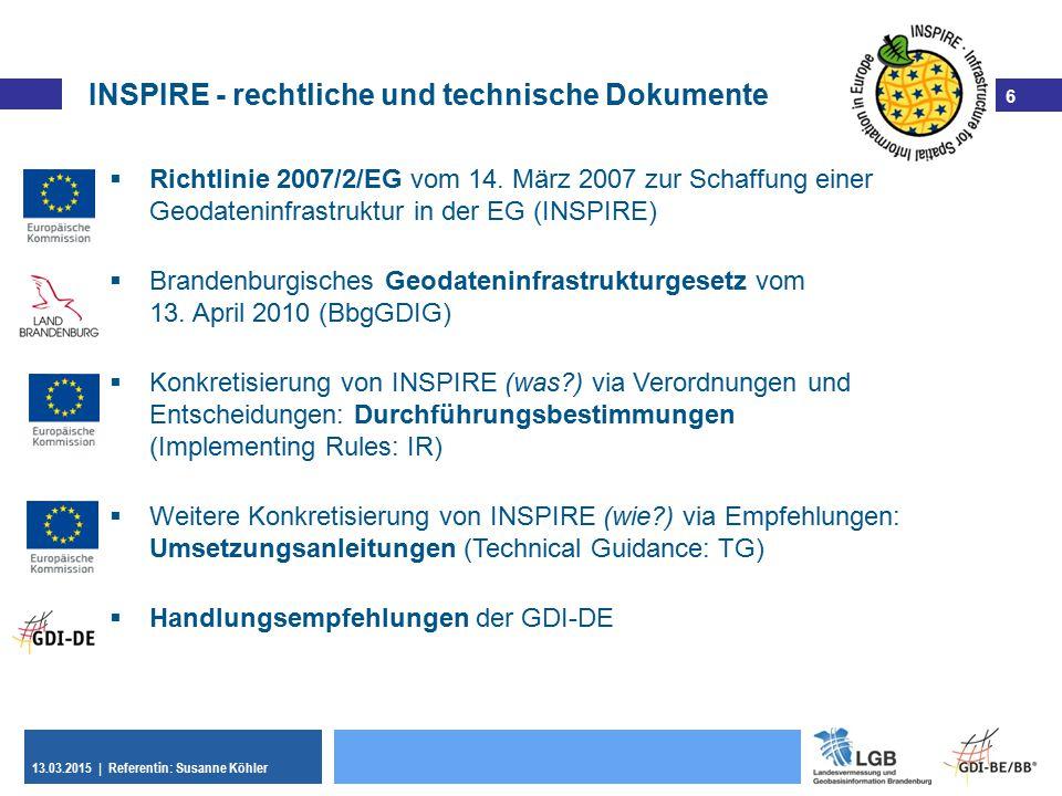 6 13.03.2015 | Referentin: Susanne Köhler 6  Richtlinie 2007/2/EG vom 14. März 2007 zur Schaffung einer Geodateninfrastruktur in der EG (INSPIRE)  B