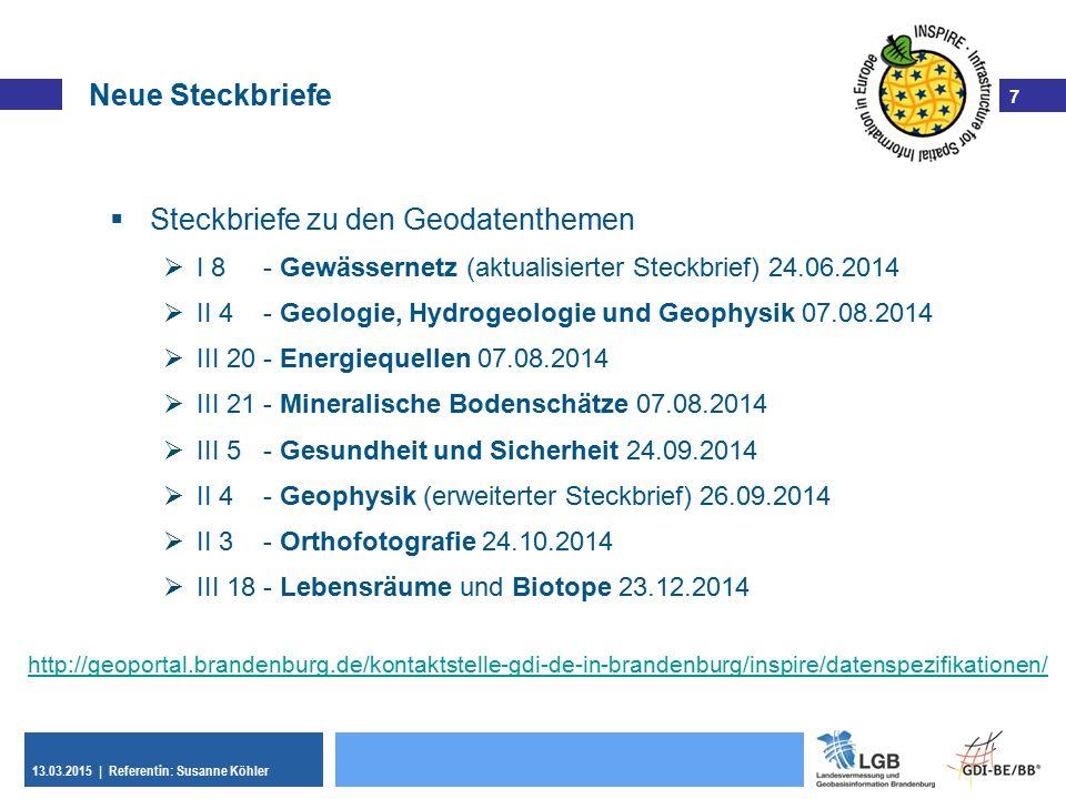 7 13.03.2015 | Referentin: Susanne Köhler 7  Steckbriefe zu den Geodatenthemen  I 8 - Gewässernetz (aktualisierter Steckbrief) 24.06.2014  II 4 - G