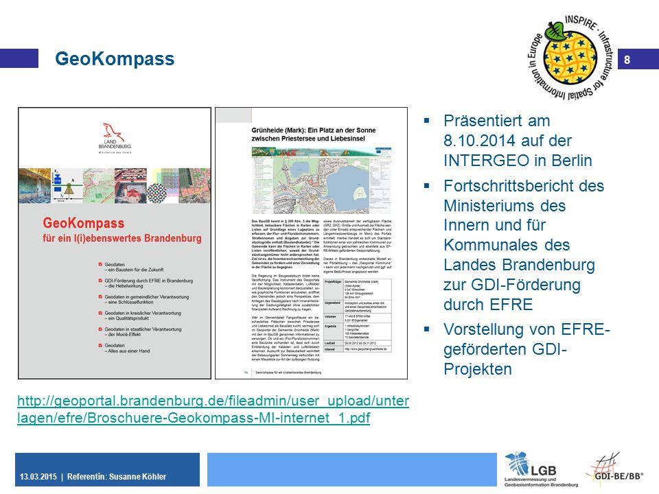 8 13.03.2015 | Referentin: Susanne Köhler 8 GeoKompass http://geoportal.brandenburg.de/fileadmin/user_upload/unter lagen/efre/Broschuere-Geokompass-MI