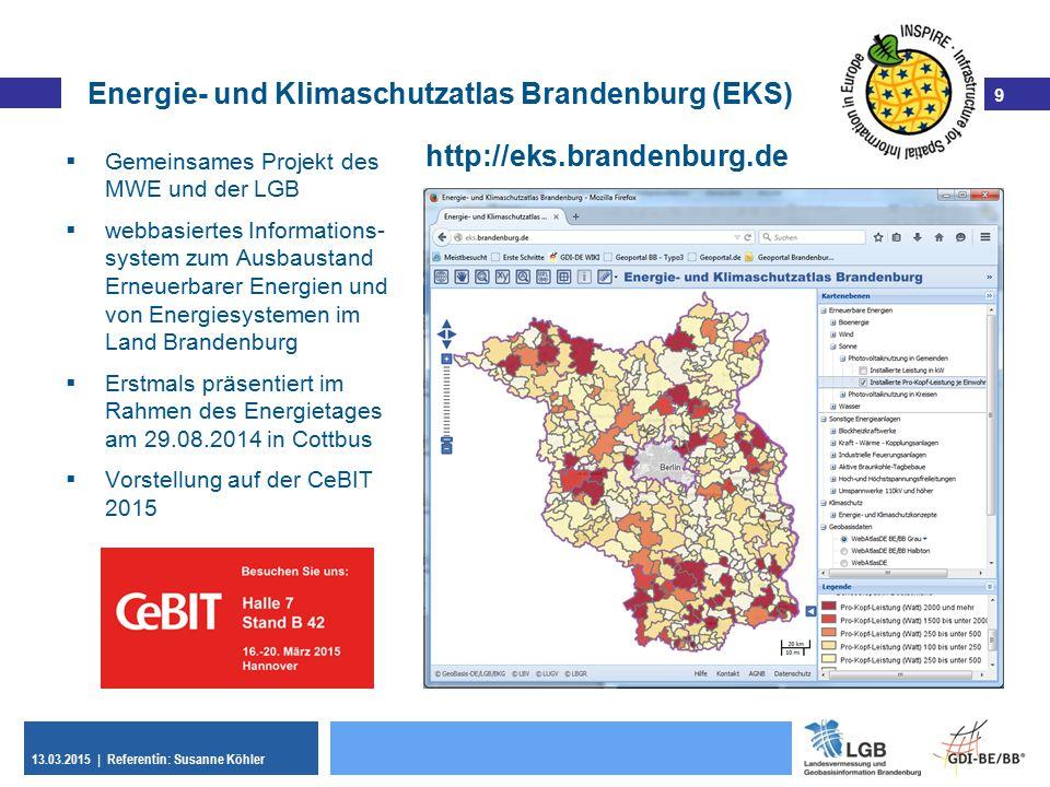 9 13.03.2015 | Referentin: Susanne Köhler 9 Energie- und Klimaschutzatlas Brandenburg (EKS)  Gemeinsames Projekt des MWE und der LGB  webbasiertes I
