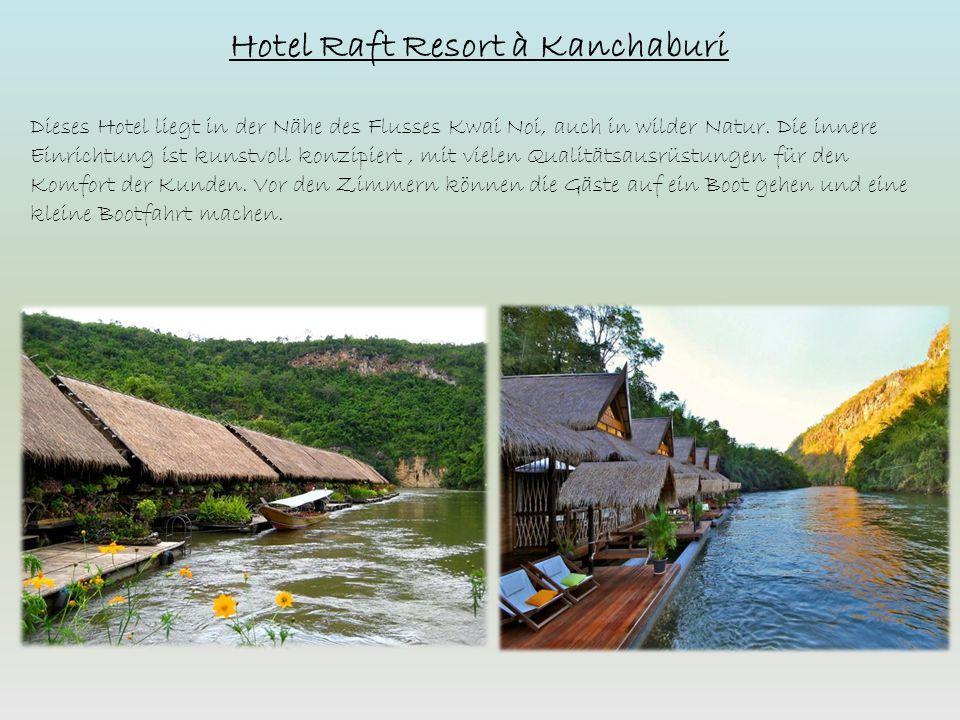 Hotel Raft Resort à Kanchaburi Dieses Hotel liegt in der Nähe des Flusses Kwai Noi, auch in wilder Natur. Die innere Einrichtung ist kunstvoll konzipi