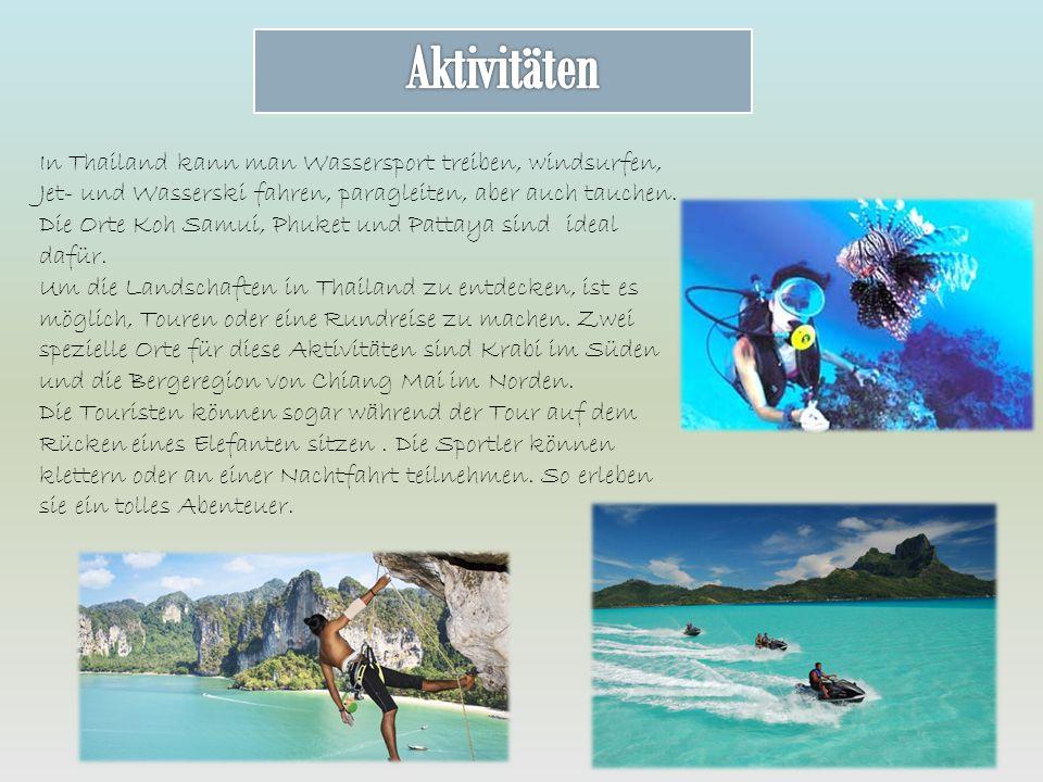In Thailand kann man Wassersport treiben, windsurfen, Jet- und Wasserski fahren, paragleiten, aber auch tauchen. Die Orte Koh Samui, Phuket und Pattay