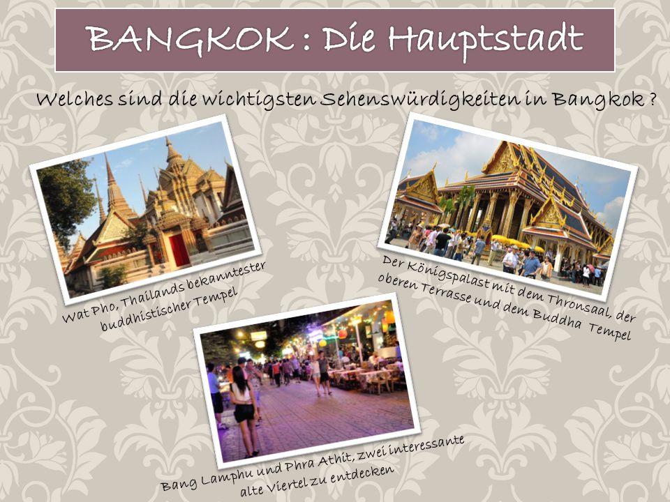 Welches sind die wichtigsten Sehenswürdigkeiten in Bangkok ? Wat Pho, Thailands bekanntester buddhistischer Tempel Der Königspalast mit dem Thronsaal,
