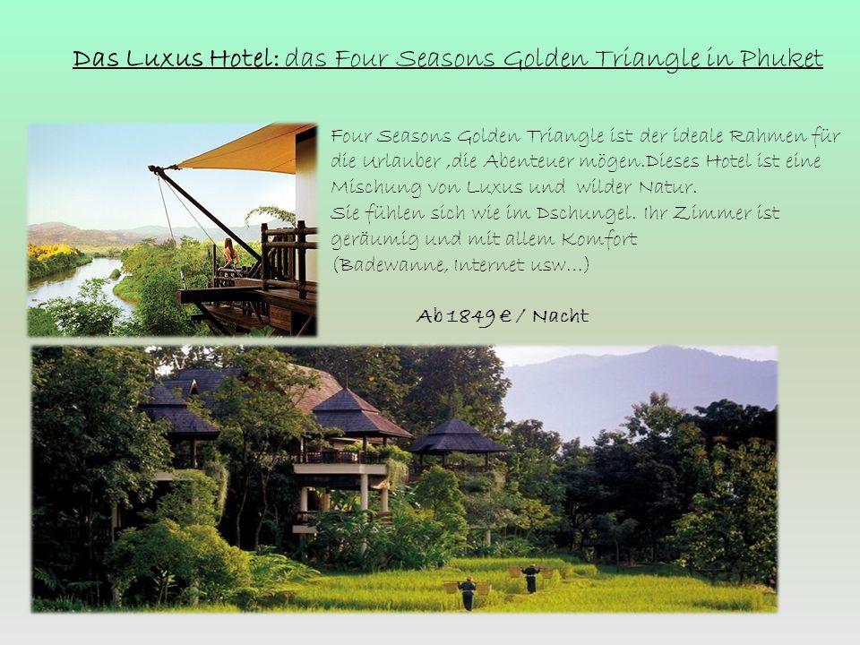 Das Luxus Hotel: das Four Seasons Golden Triangle in Phuket Four Seasons Golden Triangle ist der ideale Rahmen für die Urlauber,die Abenteuer mögen.Di