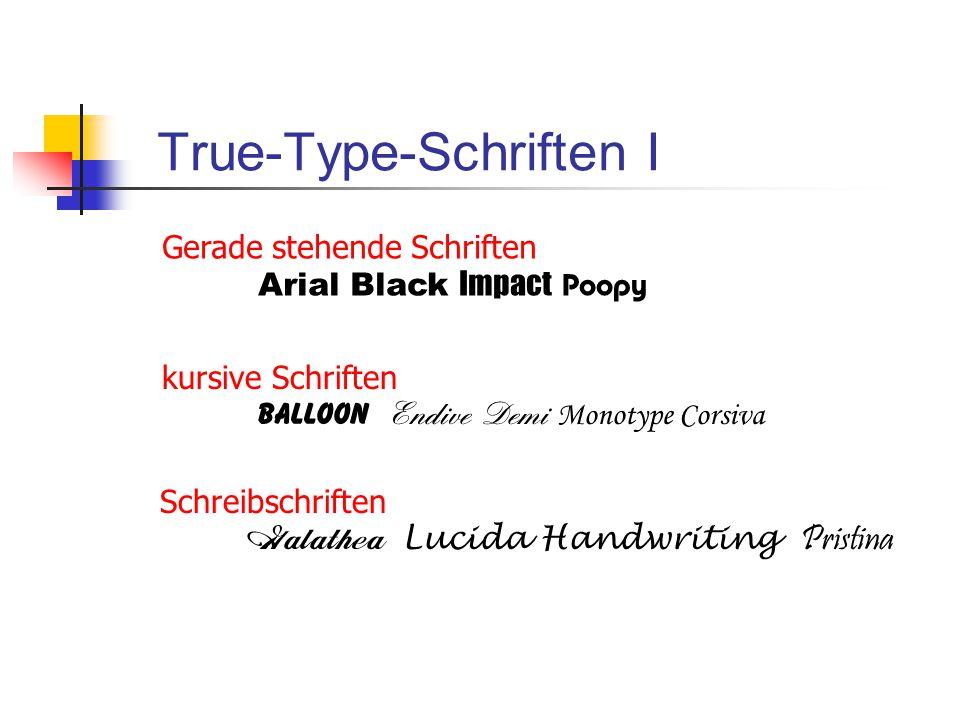 True-Type-Schriften I Gerade stehende Schriften Arial Black Impact Poopy kursive Schriften Balloon Endive Demi Monotype Corsiva Schreibschriften 