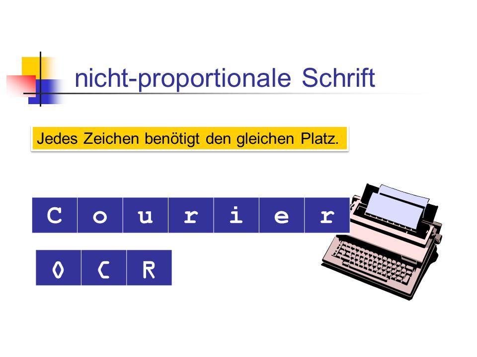 nicht-proportionale Schrift Jedes Zeichen benötigt den gleichen Platz. Courier OCR