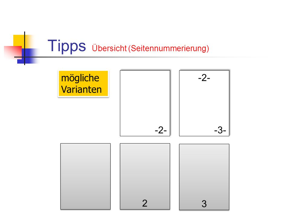 Tipps Übersicht (Seitennummerierung) mögliche Varianten -2- -3- -2- -3- 2 2 3 3