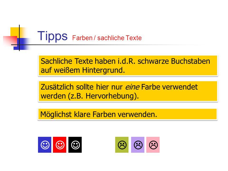 Tipps Farben / sachliche Texte Sachliche Texte haben i.d.R. schwarze Buchstaben auf weißem Hintergrund. Zusätzlich sollte hier nur eine Farbe verwende