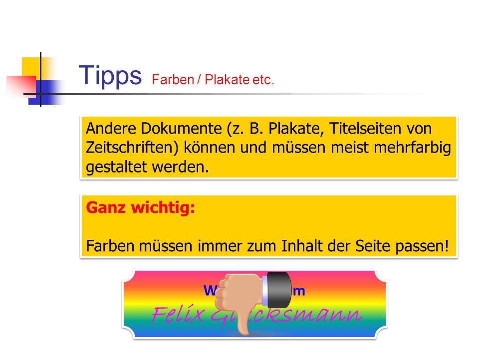 Tipps Farben / Plakate etc. Andere Dokumente (z. B. Plakate, Titelseiten von Zeitschriften) können und müssen meist mehrfarbig gestaltet werden. Aber