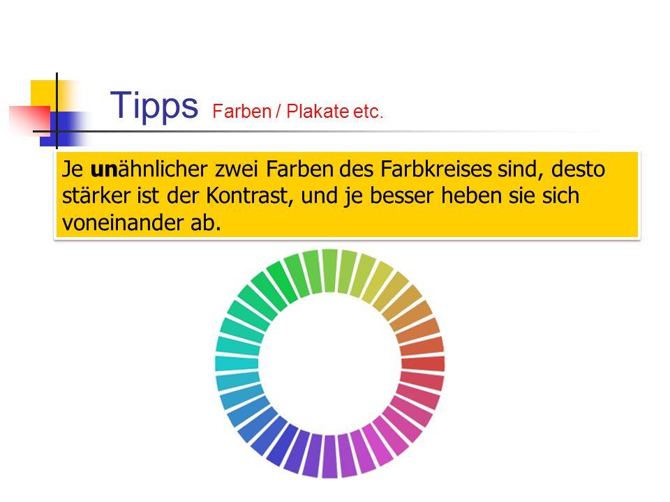 Tipps Farben / Plakate etc. Je unähnlicher zwei Farben des Farbkreises sind, desto stärker ist der Kontrast, und je besser heben sie sich voneinander