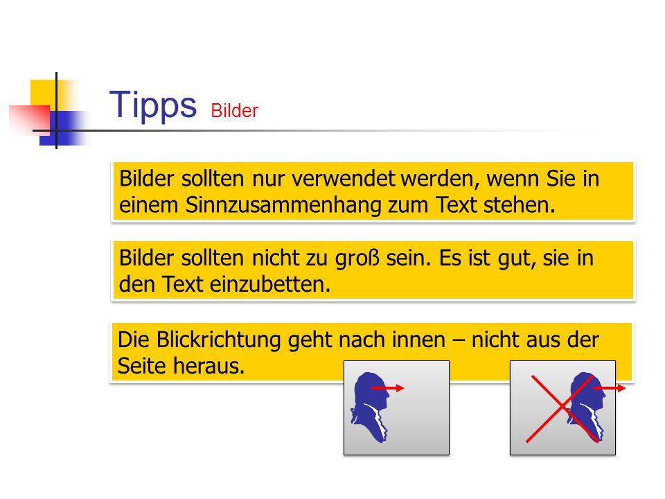 Tipps Bilder Bilder sollten nur verwendet werden, wenn Sie in einem Sinnzusammenhang zum Text stehen. Bilder sollten nicht zu groß sein. Es ist gut, s
