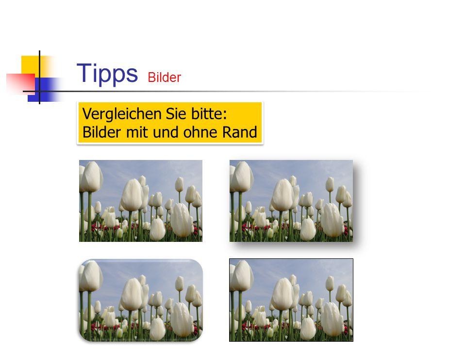 Tipps Bilder Vergleichen Sie bitte: Bilder mit und ohne Rand Vergleichen Sie bitte: Bilder mit und ohne Rand