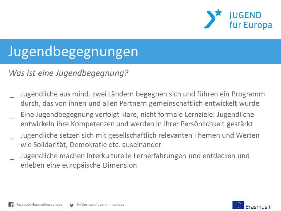 twitter.com/jugend_f_europaFacebook/jugendfuereuropa Jugendbegegnungen Was ist eine Jugendbegegnung? _Jugendliche aus mind. zwei Ländern begegnen sich