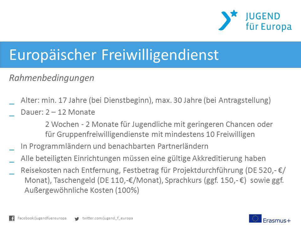 twitter.com/jugend_f_europaFacebook/jugendfuereuropa Europäischer Freiwilligendienst Rahmenbedingungen _Alter: min. 17 Jahre (bei Dienstbeginn), max.