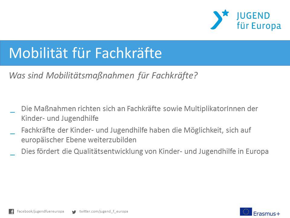 twitter.com/jugend_f_europaFacebook/jugendfuereuropa Mobilität für Fachkräfte Was sind Mobilitätsmaßnahmen für Fachkräfte? _Die Maßnahmen richten sich