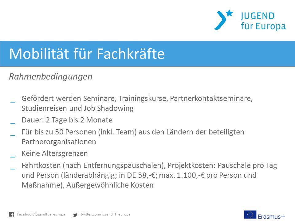 twitter.com/jugend_f_europaFacebook/jugendfuereuropa Mobilität für Fachkräfte Rahmenbedingungen _Gefördert werden Seminare, Trainingskurse, Partnerkon