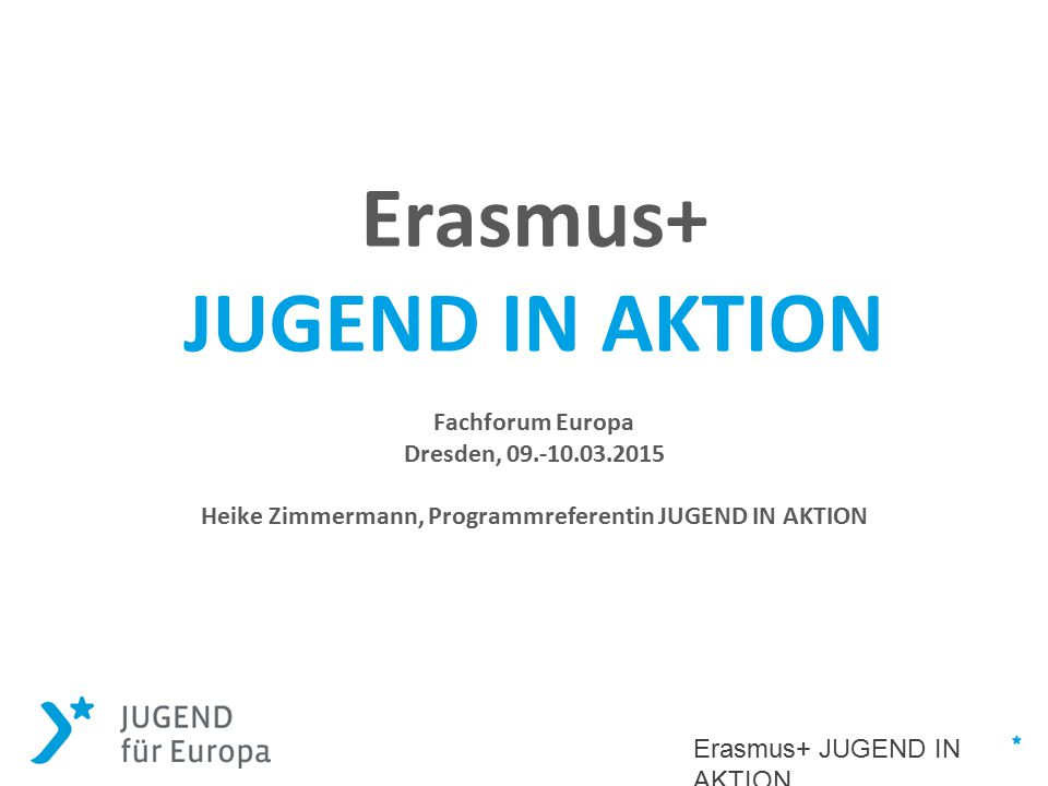 twitter.com/jugend_f_europaFacebook/jugendfuereuropa Das Programm EU-Programm Erasmus+ JUGEND IN AKTION _Laufzeit vom 01.01.2014 bis 31.12.2020; _Gesamtvolumen Erasmus+ 14,8 Mrd.