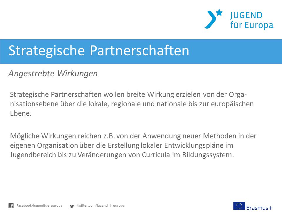 twitter.com/jugend_f_europaFacebook/jugendfuereuropa Strategische Partnerschaften Angestrebte Wirkungen Strategische Partnerschaften wollen breite Wir