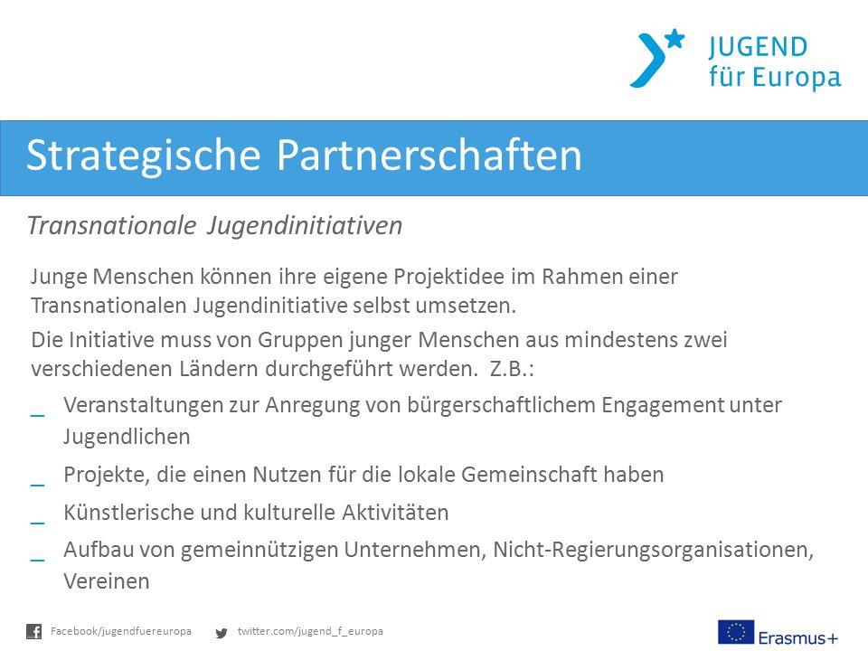 twitter.com/jugend_f_europaFacebook/jugendfuereuropa Strategische Partnerschaften Transnationale Jugendinitiativen Junge Menschen können ihre eigene Projektidee im Rahmen einer Transnationalen Jugendinitiative selbst umsetzen.