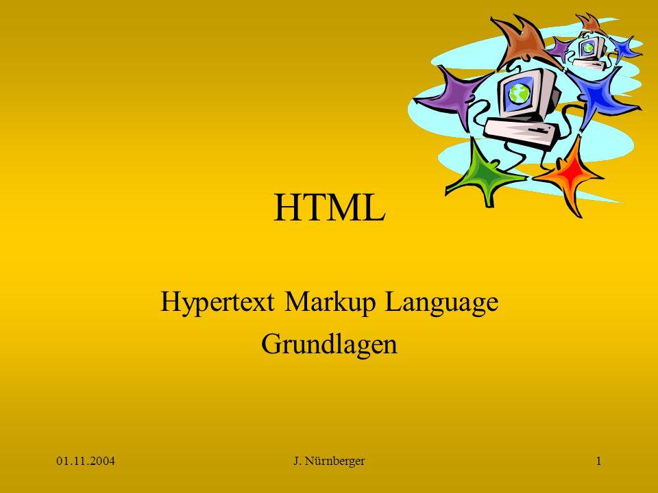 01.11.2004J. Nürnberger1 HTML Hypertext Markup Language Grundlagen