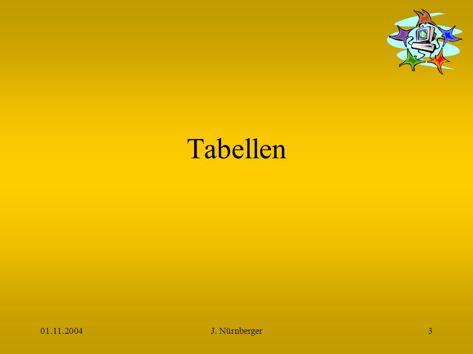 01.11.2004J. Nürnberger3 Tabellen