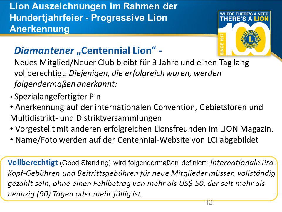 """12 Lion Auszeichnungen im Rahmen der Hundertjahrfeier - Progressive Lion Anerkennung 12 Diamantener """"Centennial Lion - Neues Mitglied/Neuer Club bleibt für 3 Jahre und einen Tag lang vollberechtigt."""