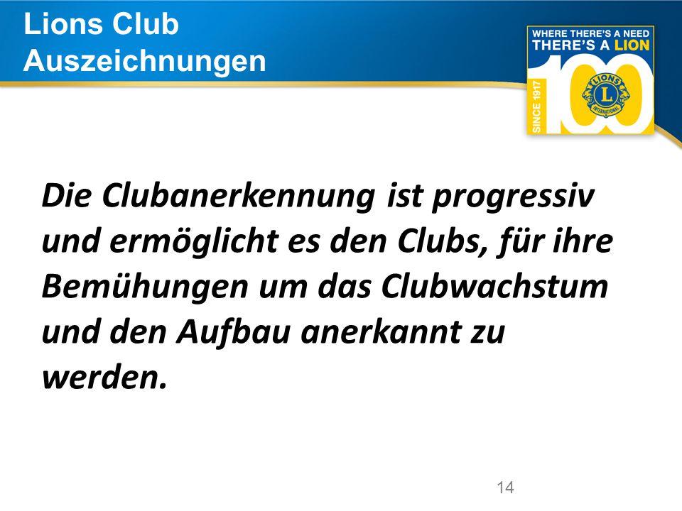 14 Lions Club Auszeichnungen 14 Die Clubanerkennung ist progressiv und ermöglicht es den Clubs, für ihre Bemühungen um das Clubwachstum und den Aufbau anerkannt zu werden.